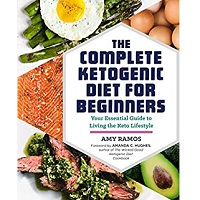 The Complete Ketogenic Diet for Beginners by Amy Ramos