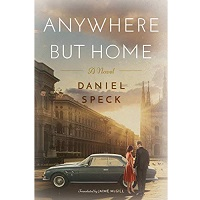 Anywhere But Home by Daniel Speck