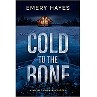Cold to the Bone by Emery Hayes