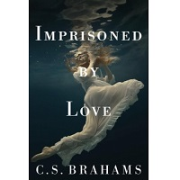Imprisoned by Love by C.S. Brahams