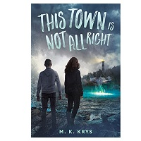 This Town Is Not All Right by M.K. Krys