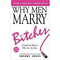 Why Men Marry Love Bitches by Sherry Argov