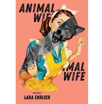 Animal Wife by Lara Ehrlich
