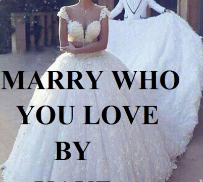 MARRY WHO YOU LOVE BY KAYZ