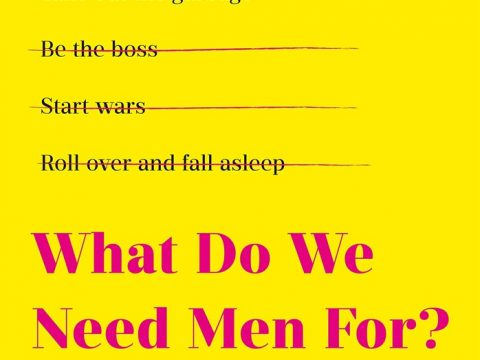 What Do We Need Men For by E. Jean Carroll