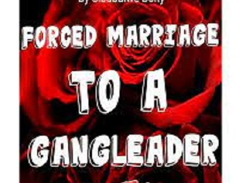 Forced Marriage To A Gang leader