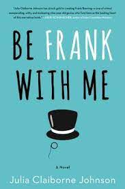 ✮Be Frank With Me by Julia Claiborne Johnson