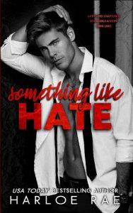 Something Like Hate by Harloe Rae