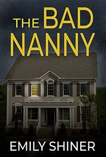 The Bad Nanny by Emily Shiner