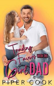 Trading Favors with the Girl Dad by Piper Cook