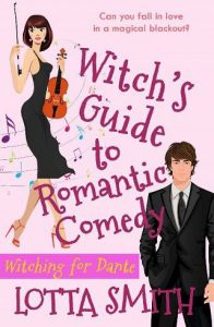 Witch's Guide to Romantic Comedy: Witching for Dante by Lotta Smith