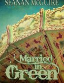 Married in Green By Seanan McGuire