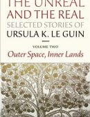 The Unreal and the Real: Selected Stories, Volume Two By Ursula K. Le Guin
