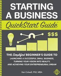 Starting a Business QuickStart Guide by Ken Colwell PhD MBA