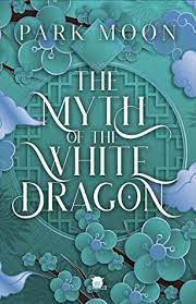 The Myth of the White Dragon by Park Moon