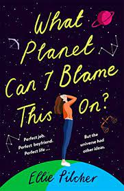 What Planet Can I Blame This On? by Ellie Pilcher