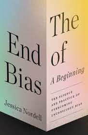 The End of Bias: A Beginning by Jessica Nordell