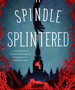 A Spindle Splintered by Alix E. Harrow.